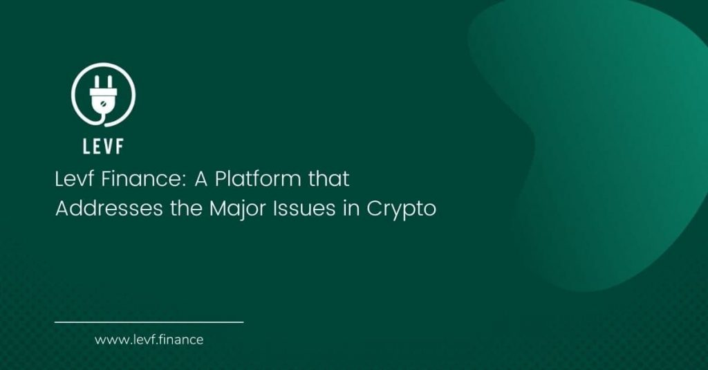 Levf Finance: A Platform that Addresses the Major Issues in Crypto