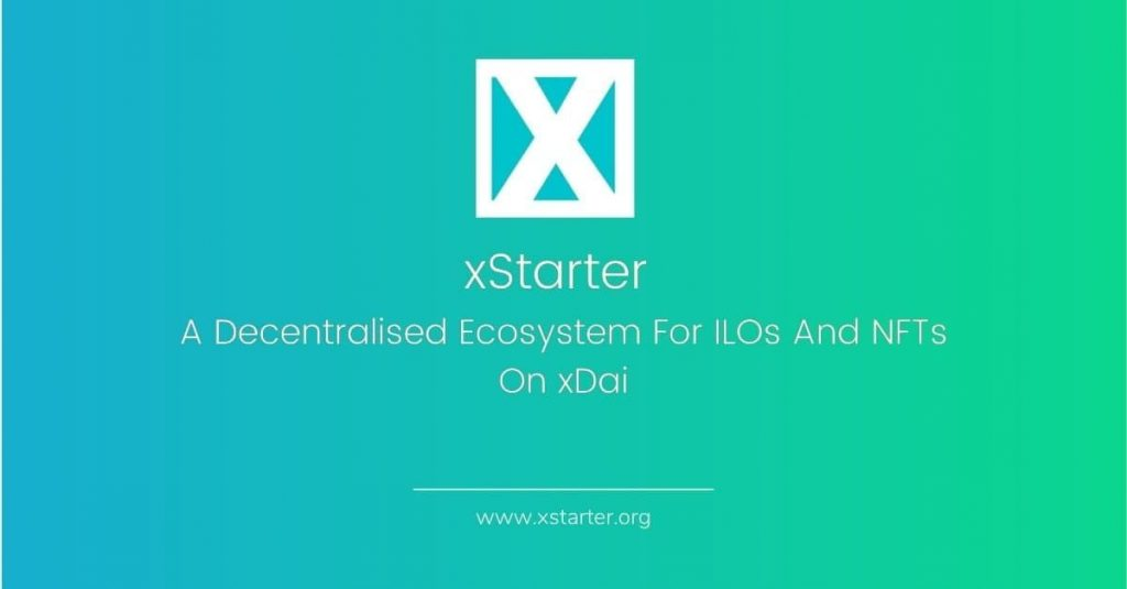 xStarter: A Decentralised Ecosystem For ILOs And NFTs On xDai